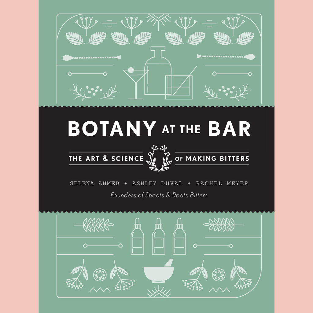 Signed Copy of Botany at the Bar: The Art and Science of Making Bitters (Selena Ahmed, Ashley Duval, Rachel Meyers)