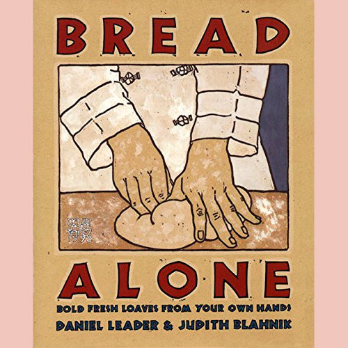 Bread Alone: Bold Fresh Loaves from your Own Hands (Daniel Leader)