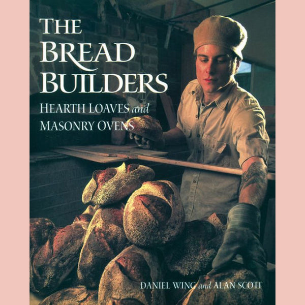 The Bread Builders: Hearth Loaves and Masonry Ovens  (Daniel Wing, Alan Scott)
