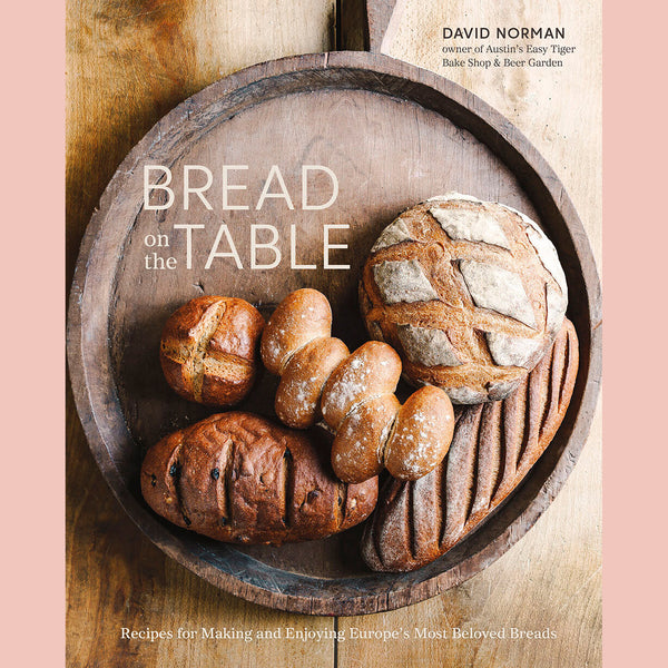 Bread on the Table: Recipes For Making and Enjoying Europe's Most Beloved Breads [A Baking Book] (David Norman)
