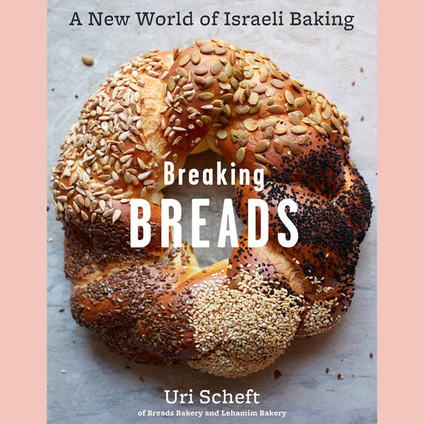 Breaking Breads: A New World of Israeli Baking--Flatbreads, Stuffed Breads, Challahs, Cookies, and the Legendary Chocolate Babka (Uri Scheft)