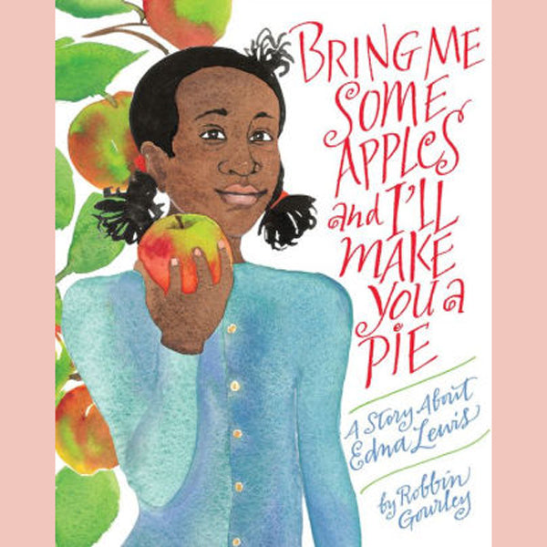 Bring Me Some Apples and I'll Make You a Pie: A Story About Edna Lewis (Robbin Gourley)