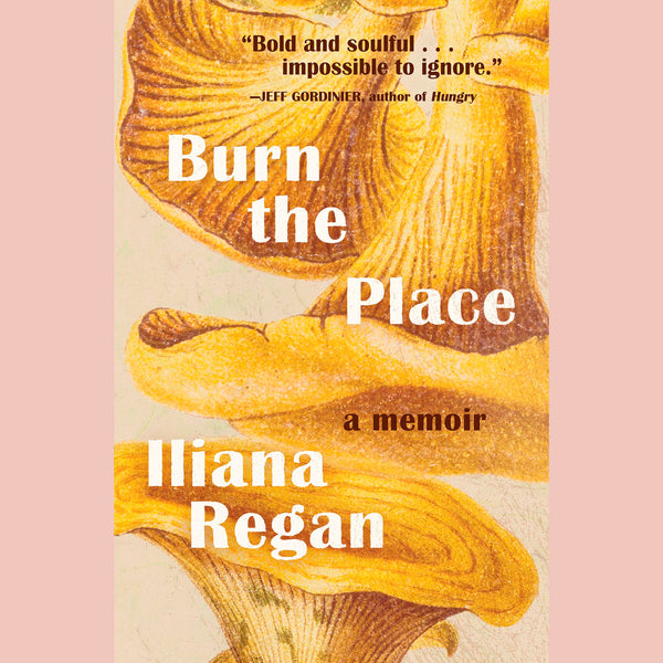 Burn the Place: A Memoir (Iliana Regan)