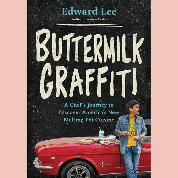 Buttermilk Graffiti: A Chef's Journey To Discover America's New Melting-Pot Cuisine (Edward Lee)
