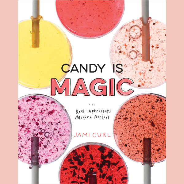 Candy Is Magic: Real Ingredients, Modern Recipes (Jami Curl)