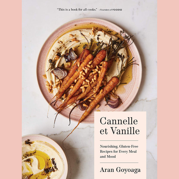 Cannelle et Vanille: Nourishing, Gluten-Free Recipes for Every Meal and Mood (Aran Goyoaga)
