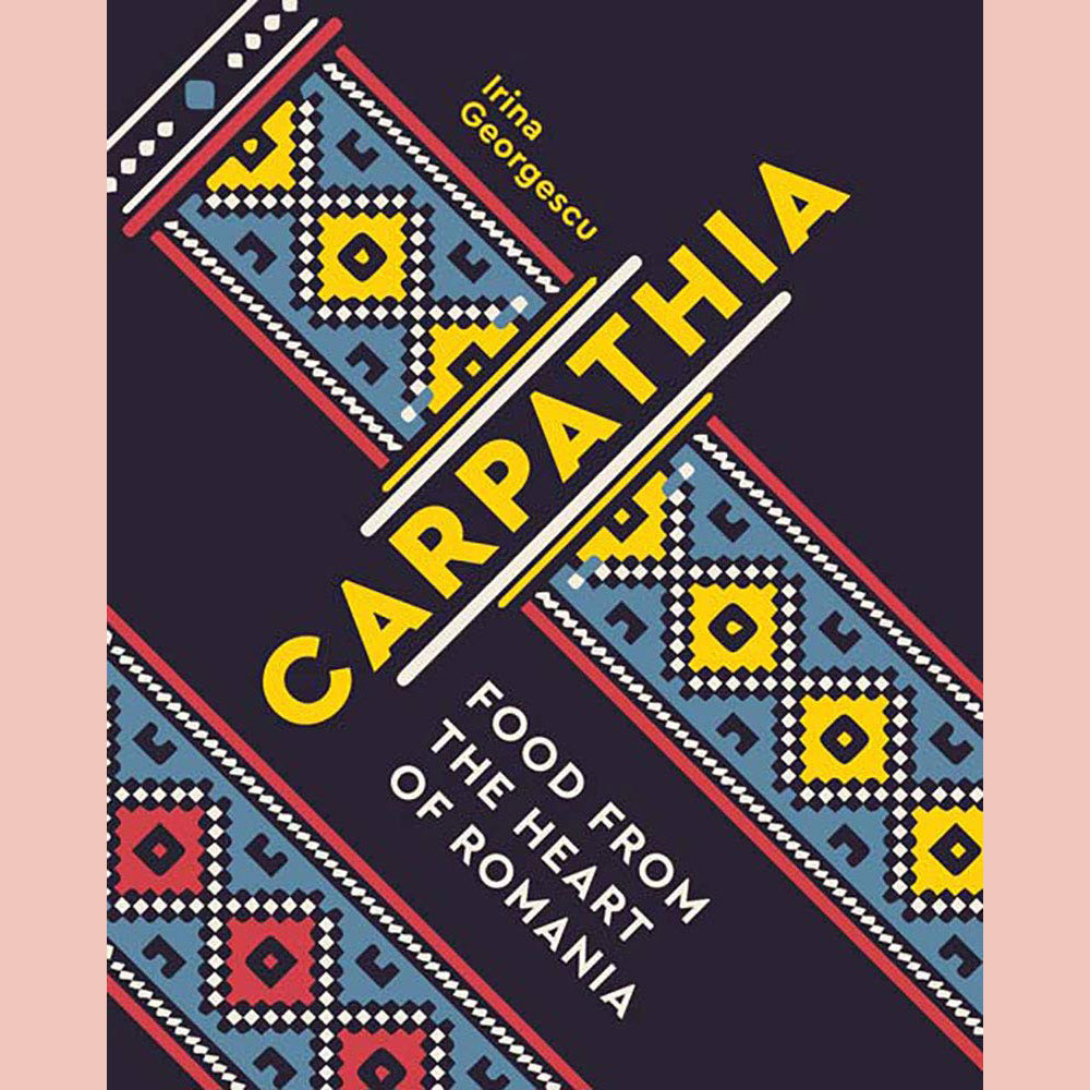 SALE: Carpathia: Food From the Heart of Romania (Irina Georgescu)