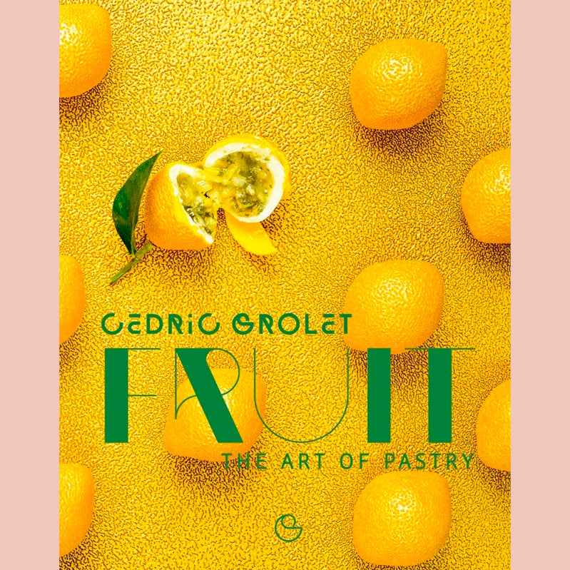 Fruit: The Art of Pastry (Cedric Grolet)