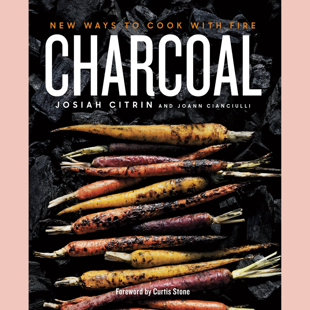 Charcoal: New Ways to Cook with Fire (Josiah Citrin, Joann Cianciulli)