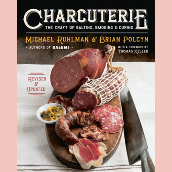 Charcuterie: The Craft of Salting, Smoking, and Curing (Michael Ruhlman, Brian Polcyn)