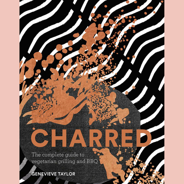Charred: The Complete Guide to Vegetarian Grilling and Barbecue (Genevieve Taylor)