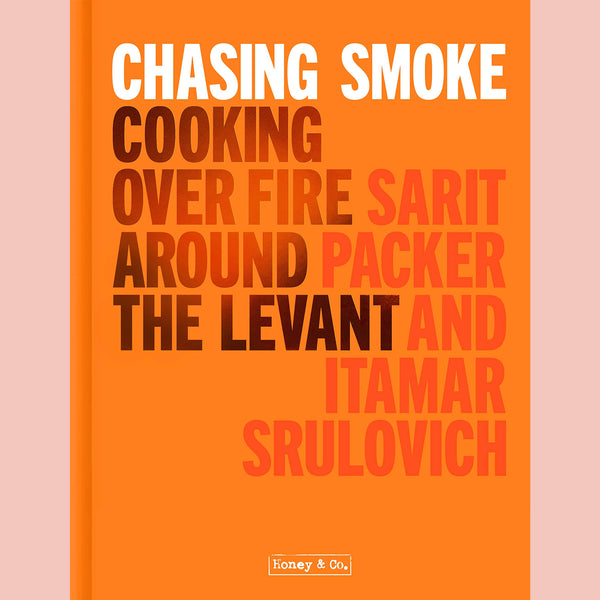 Preorder: Honey & Co: Chasing Smoke: Cooking Over Fire Around the Levant (Sarit Packer, Itamar Srulovich)