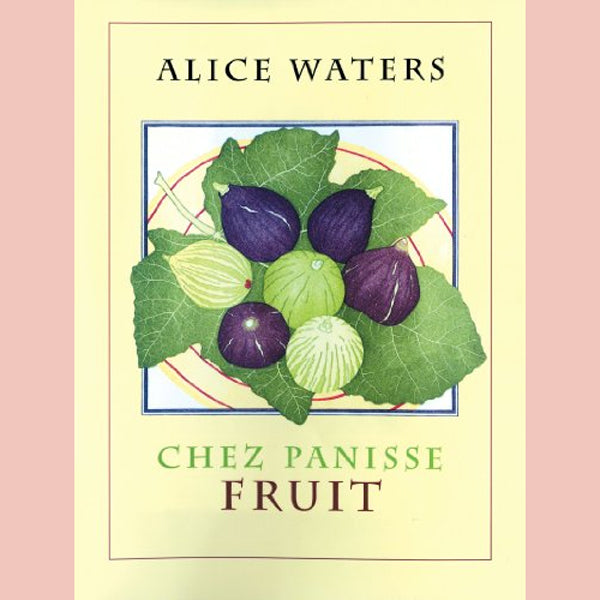 Chez Panisse Fruit (Alice Waters)