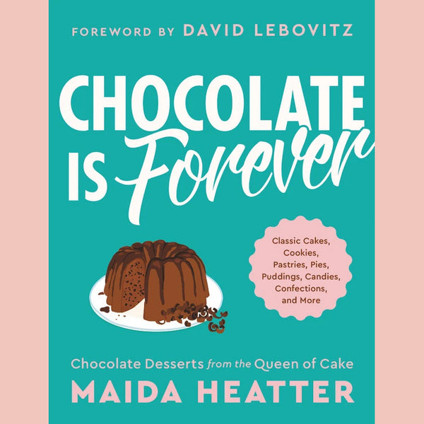 Chocolate Is Forever: Classic Cakes, Cookies, Pastries, Pies, Puddings, Candies, Confections, and More  (Maida Heatter)