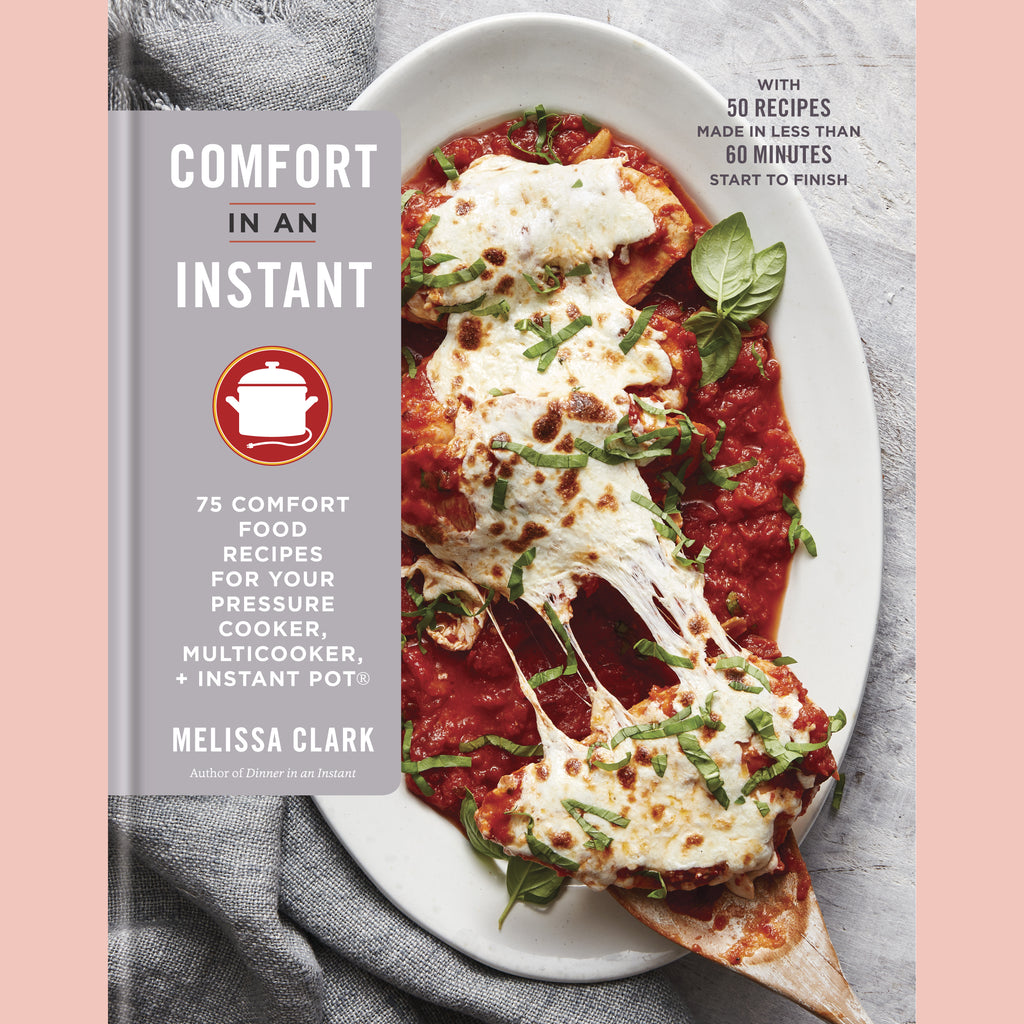 Comfort in an Instant: 75 Comfort Food Recipes for Your Pressure Cooker, Multicooker, and Instant Pot® (Melissa Clark)