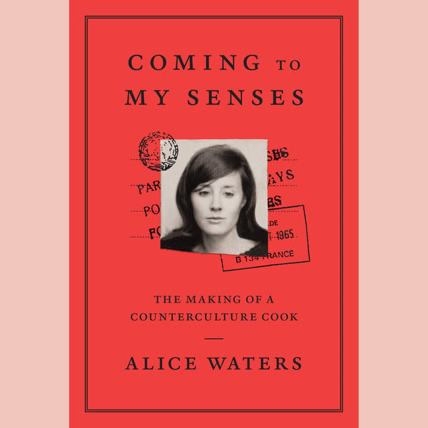 Coming to My Senses: The Making of a Counterculture Cook (Alice Waters)