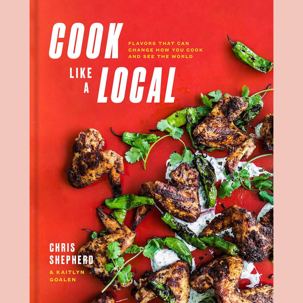 Cook Like a Local: Flavors That Can Change How You Cook and See the World (Chris Sheperd)