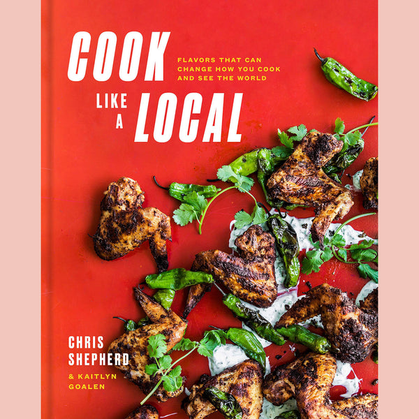 PREORDER Signed Copy Cook Like a Local: Flavors That Can Change How You Cook and See the World (Chris Sheperd)