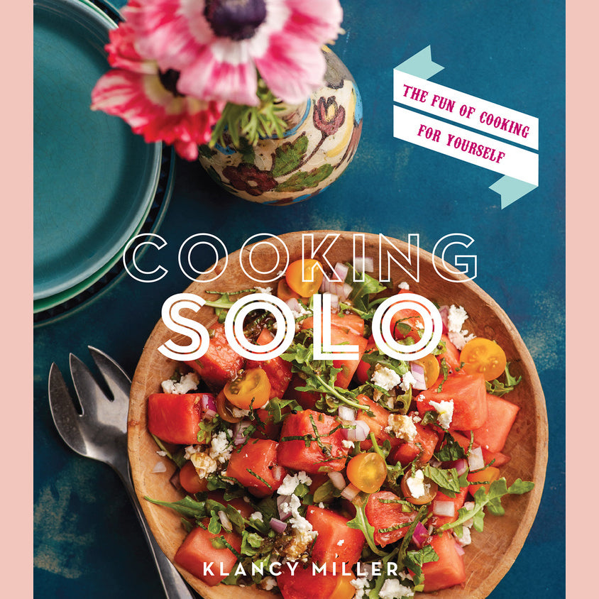 Cooking Solo: The Fun of Cooking for Yourself (Klancy Miller)