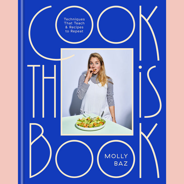 Preorder: Cook This Book: Techniques That Teach and Recipes to Repeat (Molly Baz)