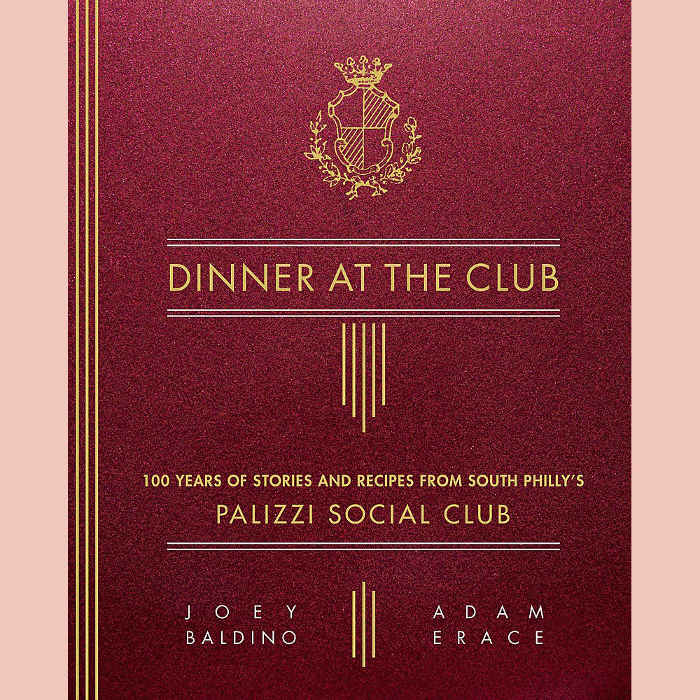 Dinner at the Club: 100 Years of Stories and Recipes from South Philly's Palizzi Social Club (Joey Baldino, Adam Erace)