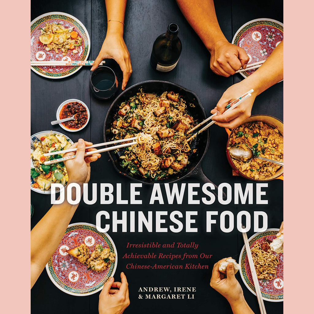 Double Awesome Chinese Food: Irresistible and Totally Achievable Recipes from Our Chinese-American Kitchen (Margaret Li, Irene Li, Andrew Li)