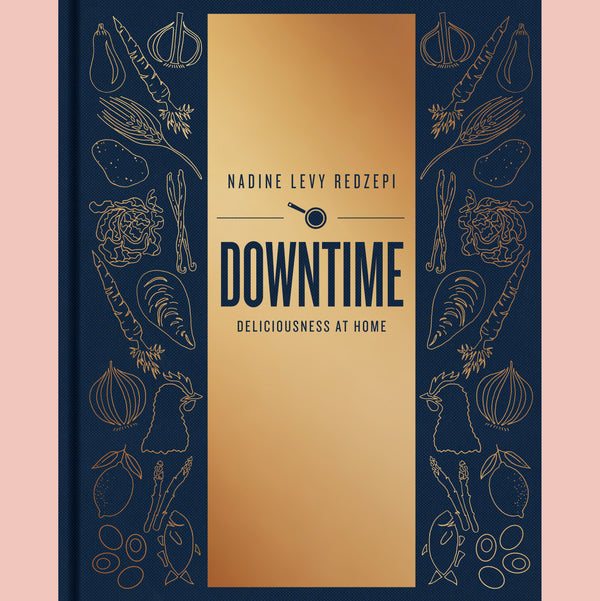 Downtime: Deliciousness at Home (Nadine Levy Redzepi)