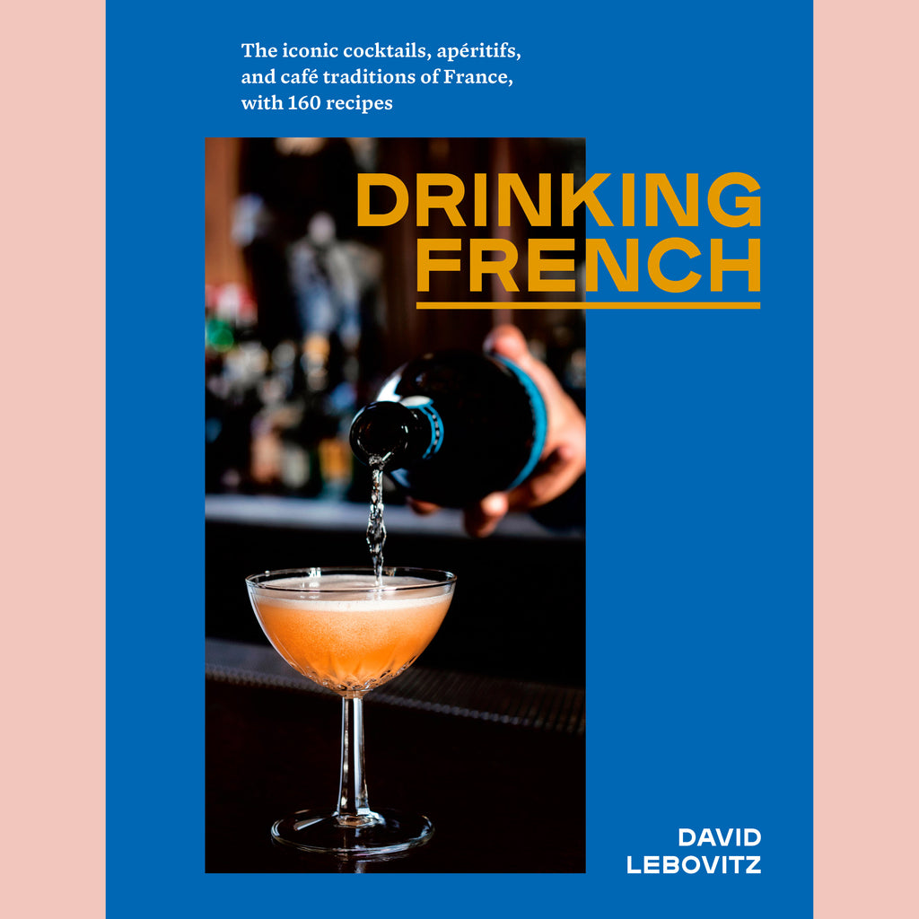 SALE: Drinking French: The Iconic Cocktails, Apéritifs, and Café Traditions of France, with 160 Recipes (David Lebovitz)