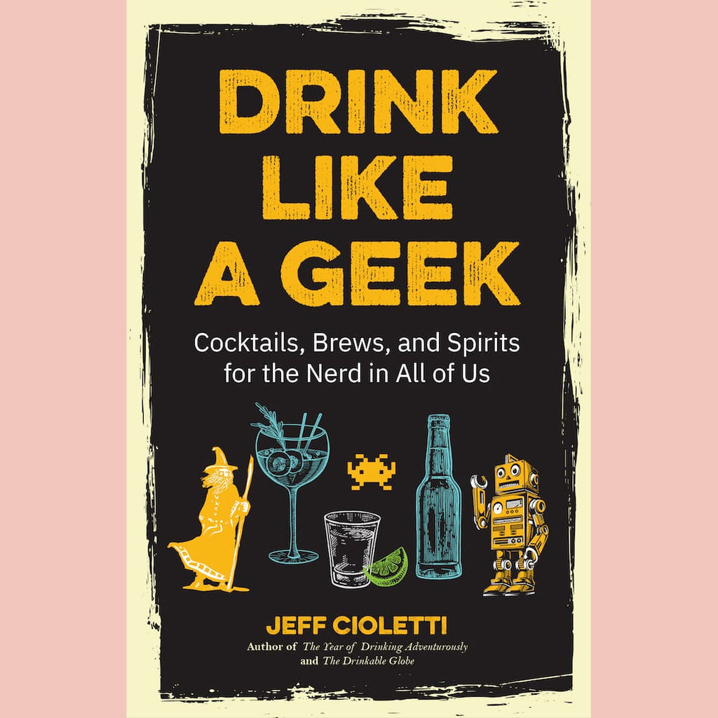 Signed copy of Drink Like a Geek: Cocktails, Brews and Spirits for the Nerd in All of Us (Jeff Cioletti)