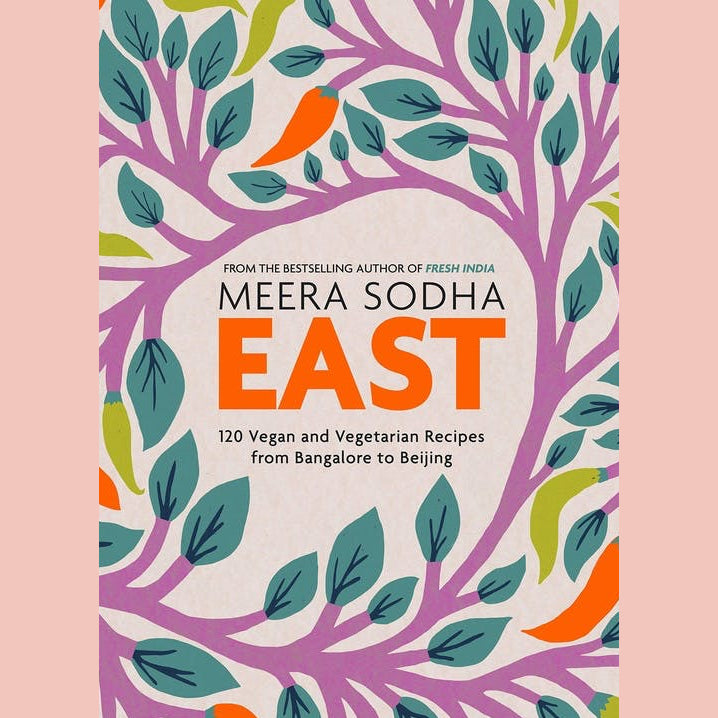 East: 120 Vegan and Vegetarian Recipes from Bangalore to Beijing (Meera Sodha)