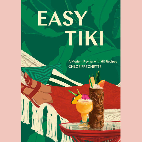 Easy Tiki: A Modern Revival with 60 Recipes (Chloe Frechette)