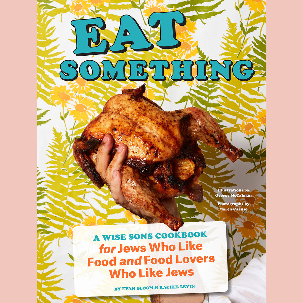 Eat Something: A Wise Sons Cookbook for Jews Who Like Food and Food Lovers Who Like Jews (Jewish Food Cookbook, Recipes for Jewish Holidays)(Evan Bloom, Rachel Levin)