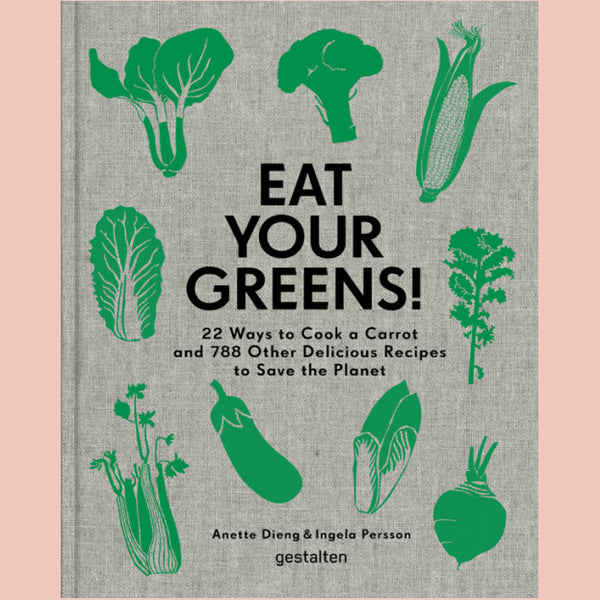 Eat Your Greens!: 22 Ways to Cook a Carrot and 788 Other Delicious Recipes to Save the Planet ( Anette Dieng, Ingela Persson)