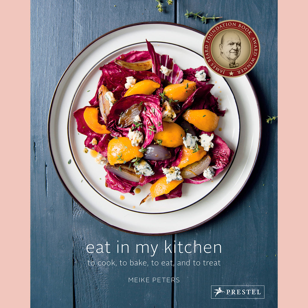 Eat in My Kitchen: To Cook, to Bake, to Eat, and to Treat (Meike Peters)