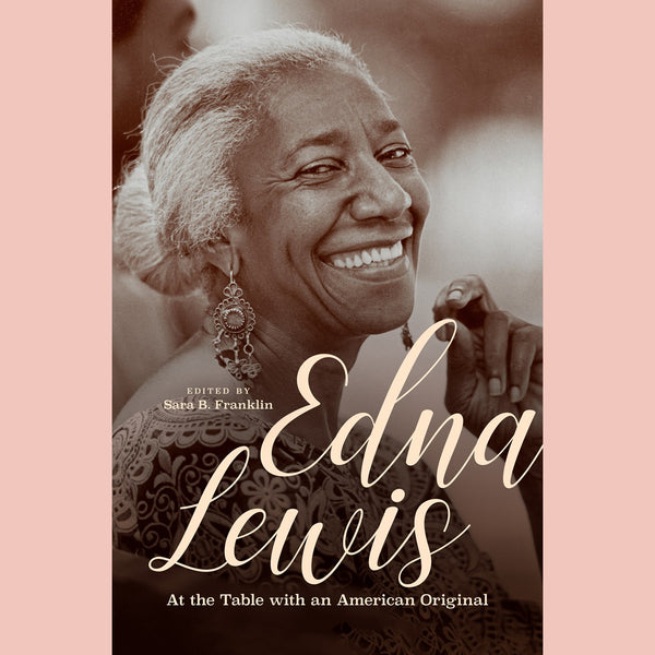 Edna Lewis: At the Table with an American Original  (Sara B. Franklin)