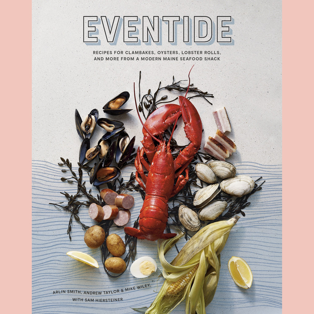 Eventide: Recipes for Clambakes, Oysters, Lobster Rolls, and More from a Modern Maine Seafood Shack  (Arlin Smith, Andrew Taylor, Mike Wiley)