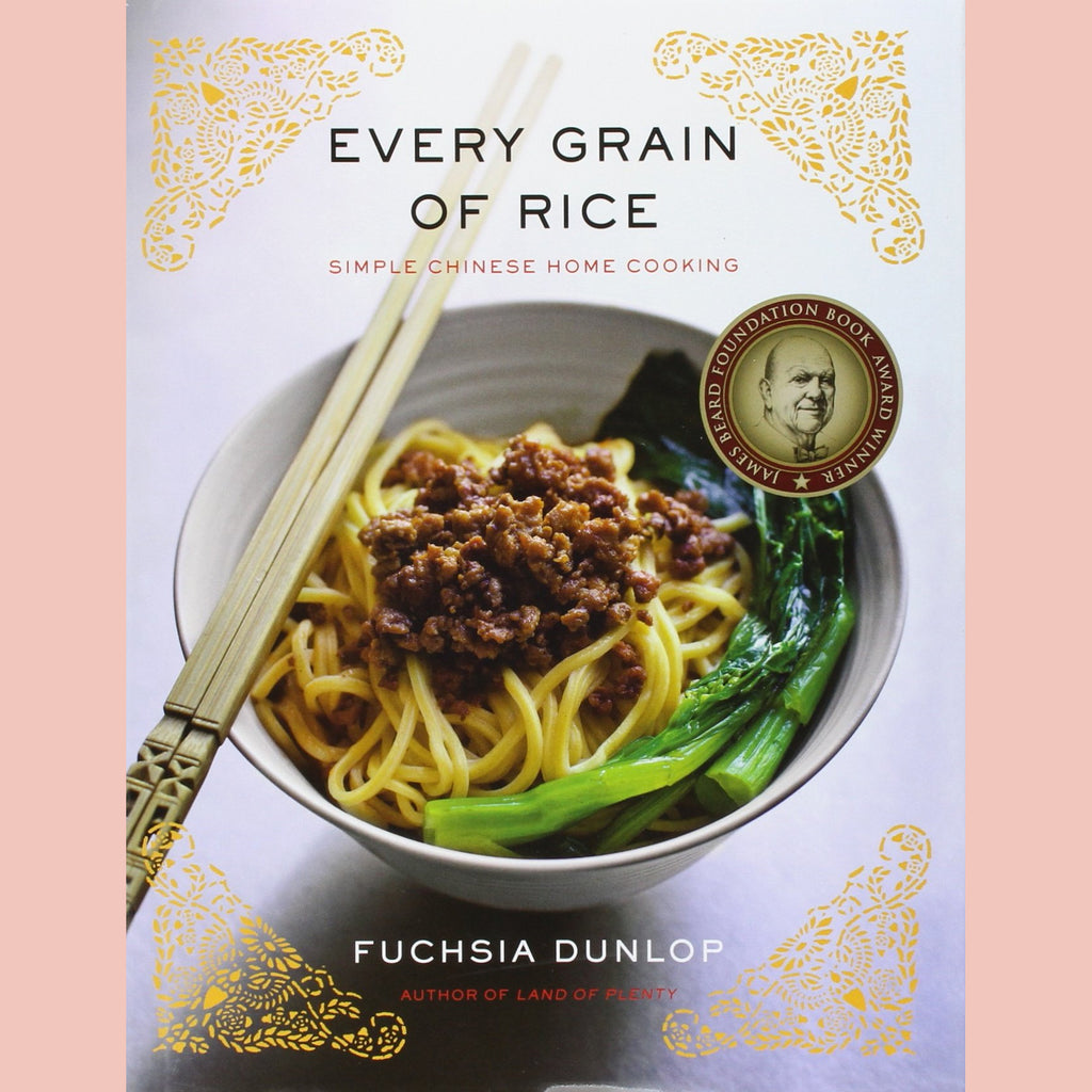 Every Grain of Rice: Simple Chinese Home Cooking (Fuchsia Dunlop)