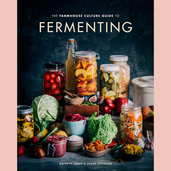 Farmhouse Culture Guide to Fermenting, The: Crafting Live-Cultured Foods and Drinks with 100 Recipes from Kimchi to Kombucha (Kathryn Lukas, Shane Peterson)