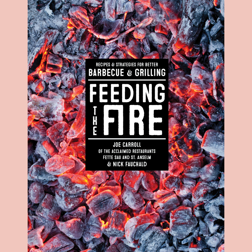 Feeding the Fire: Recipes and Strategies for Better Barbecue and Grilling (Joe Carroll,  Nick Fauchald)