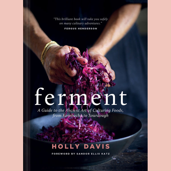 Ferment: A Guide to the Ancient Art of Culturing Foods, from Kombucha to Sourdough (Holly Davis)