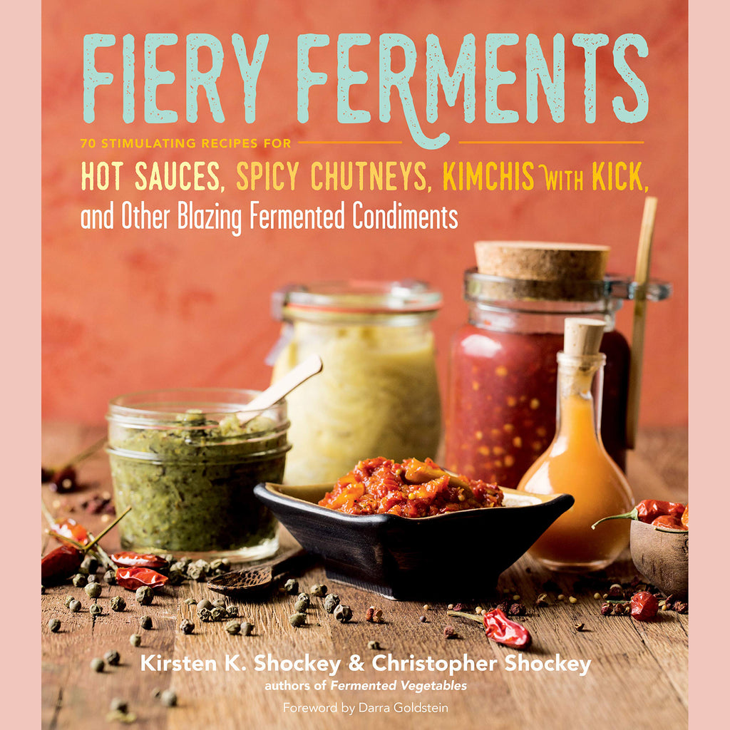 Fiery Ferments: 70 Stimulating Recipes for Hot Sauces, Spicy Chutneys, Kimchis with Kick, and Other Blazing Fermented Condiments (Kirsten K. Shockey, Christopher Shockey)