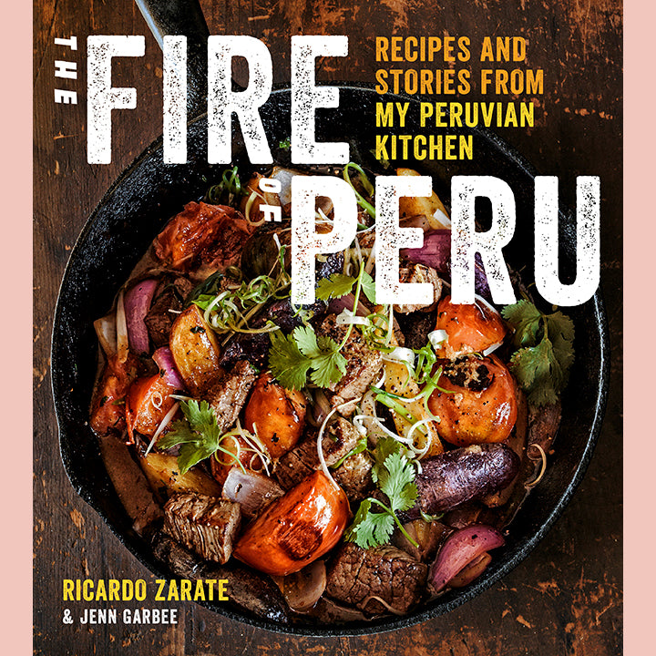Fire of Peru: Recipes and Stories from My Peruvian Kitchen, The (Ricardo Zarate)