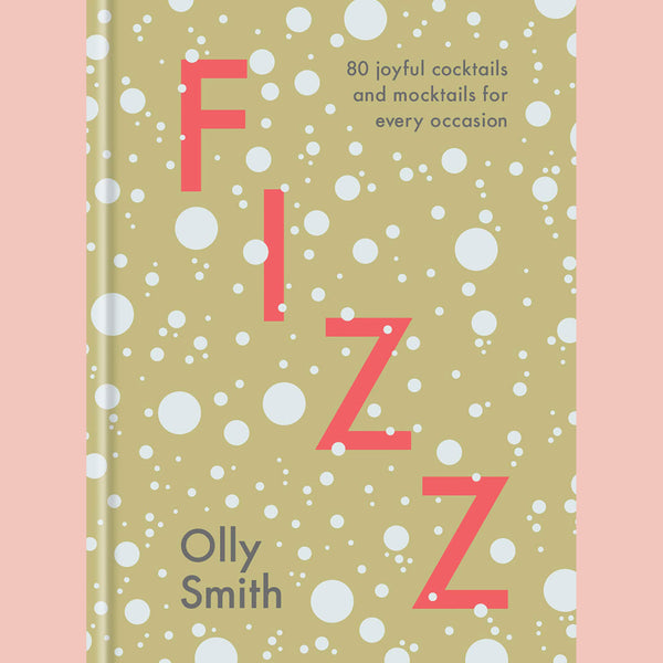 Fizz: 80 Joyful Cocktails and Mocktails for Every Occasion (Olly Smith)