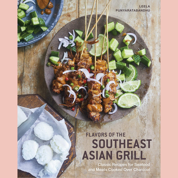 Flavors of the Southeast Asian Grill: Classic Recipes for Seafood and Meats Cooked over Charcoal (Leela Punyaratabandhu)