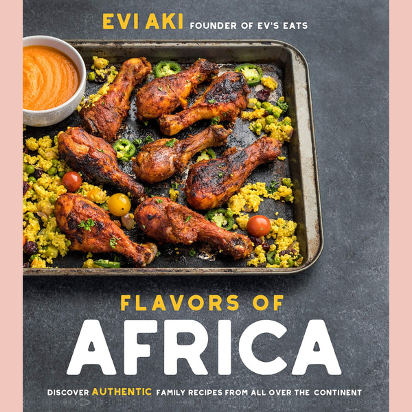 Flavors of Africa: Discover Authentic Family Recipes from All Over the Continent (Evi Aki)