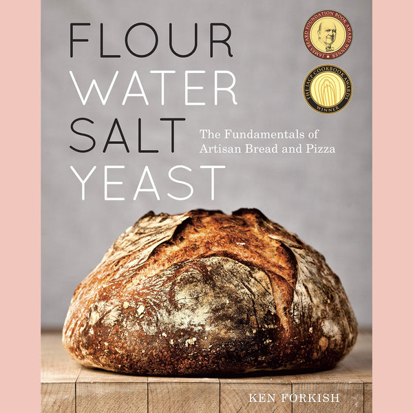 Flour Water Salt Yeast: The Fundamentals of Artisan Bread and Pizza (Ken Forkish)