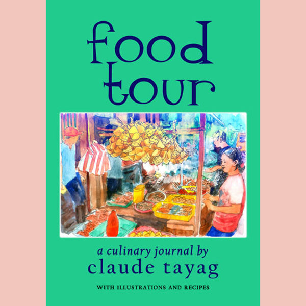 Food Tour: A Culinary Journal (Claude Tayag)