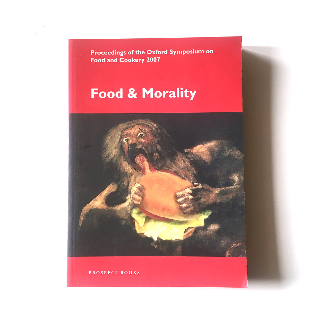 Food and Morality Proceedings of the Oxford Symposium on Food and Cookery 2007 Previously Owned