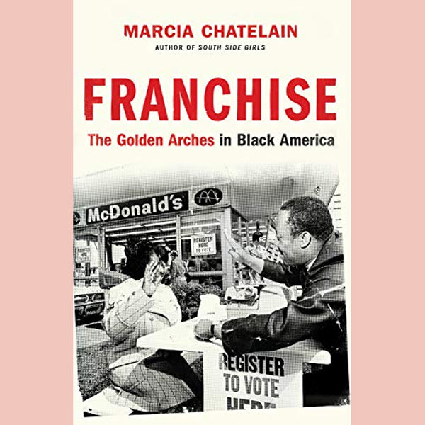 Franchise: The Golden Arches in Black America (Marcia Chatelain)