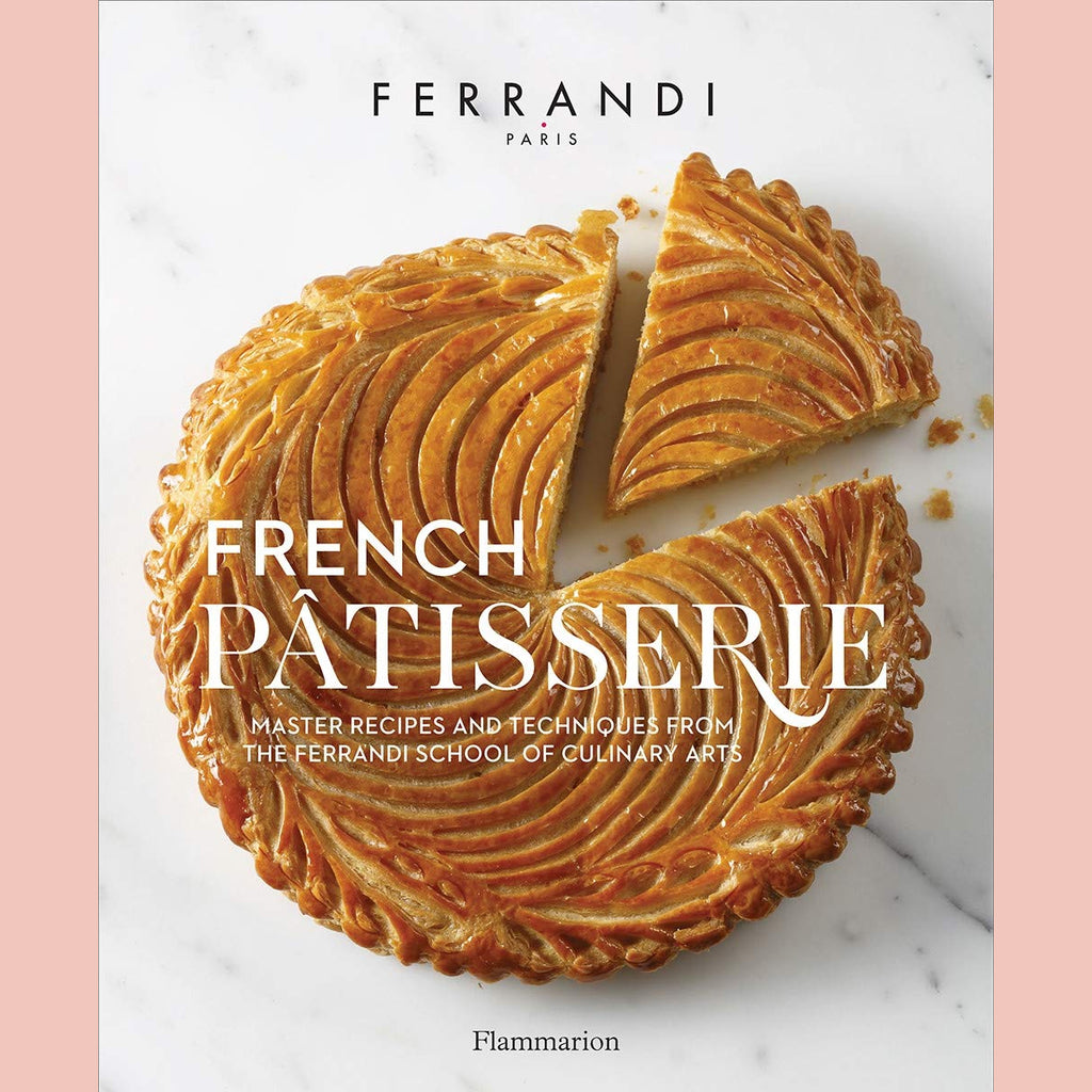 French Patisserie: Master Recipes and Techniques from the Ferrandi School of Culinary Arts (Ferrandi Paris)